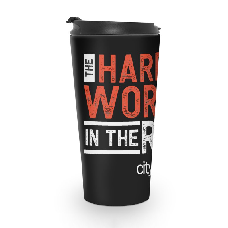 Hardest Worker Accessories Travel Mug by City Fam's Artist Shop