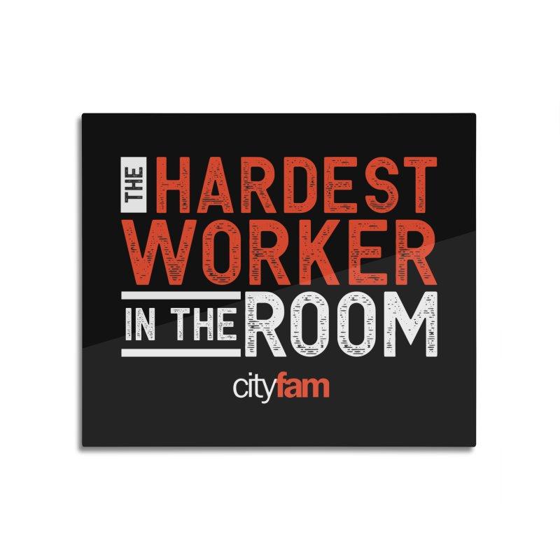 Hardest Worker Home Mounted Aluminum Print by City Fam's Artist Shop
