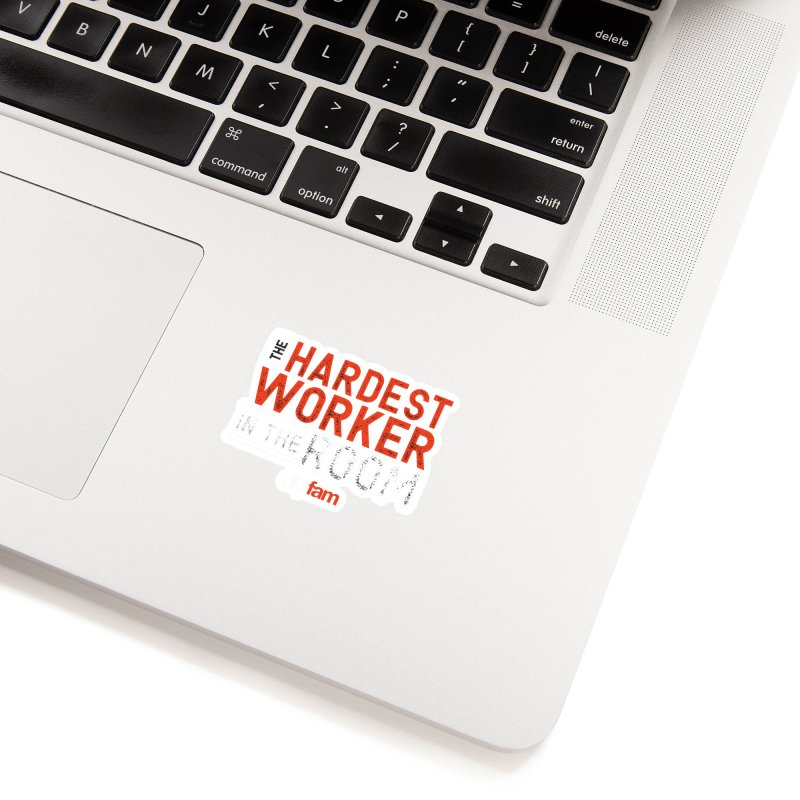 Hardest Worker Accessories Sticker by City Fam's Artist Shop