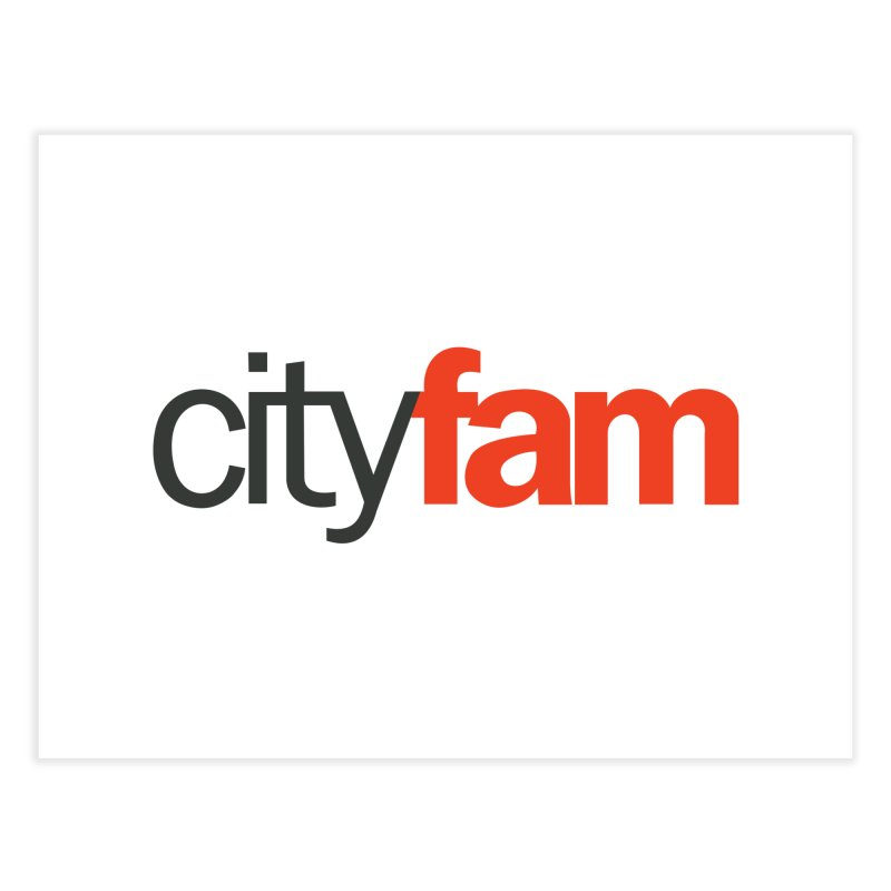 CityFam Home Fine Art Print by City Fam's Artist Shop