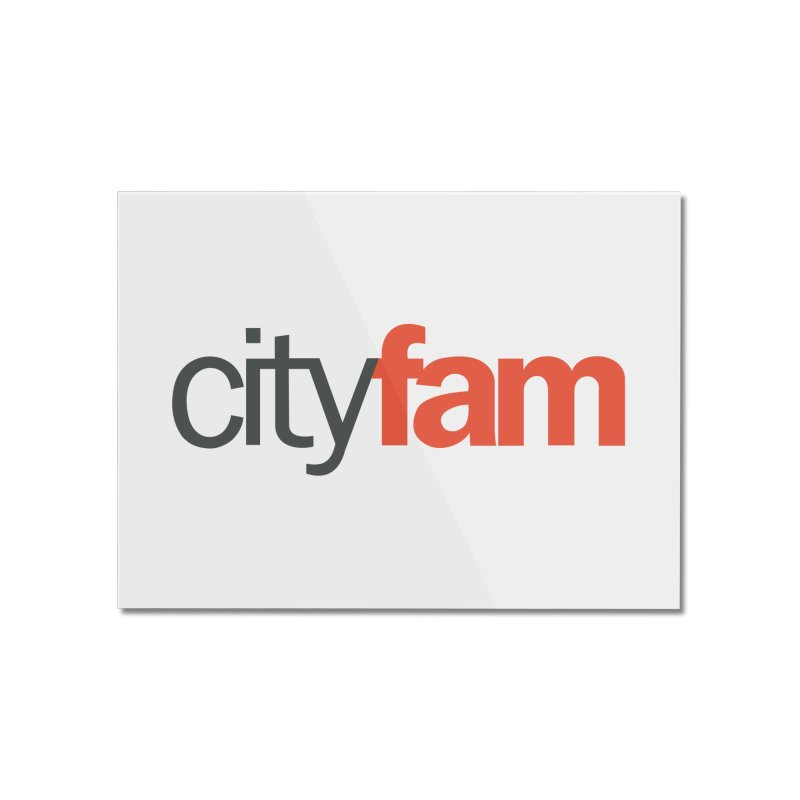 CityFam Home Mounted Acrylic Print by City Fam's Artist Shop