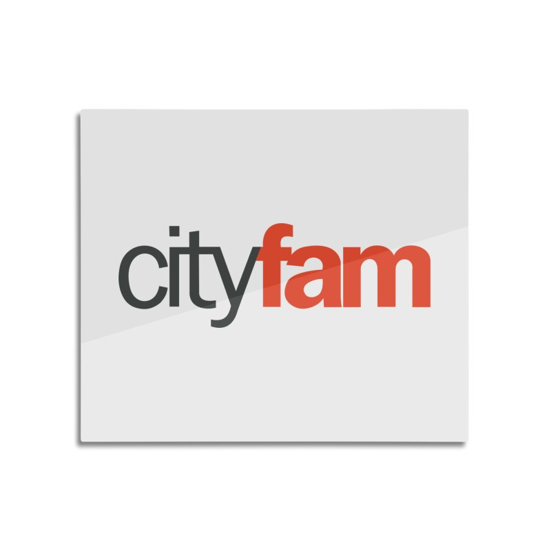 CityFam Home Mounted Aluminum Print by City Fam's Artist Shop