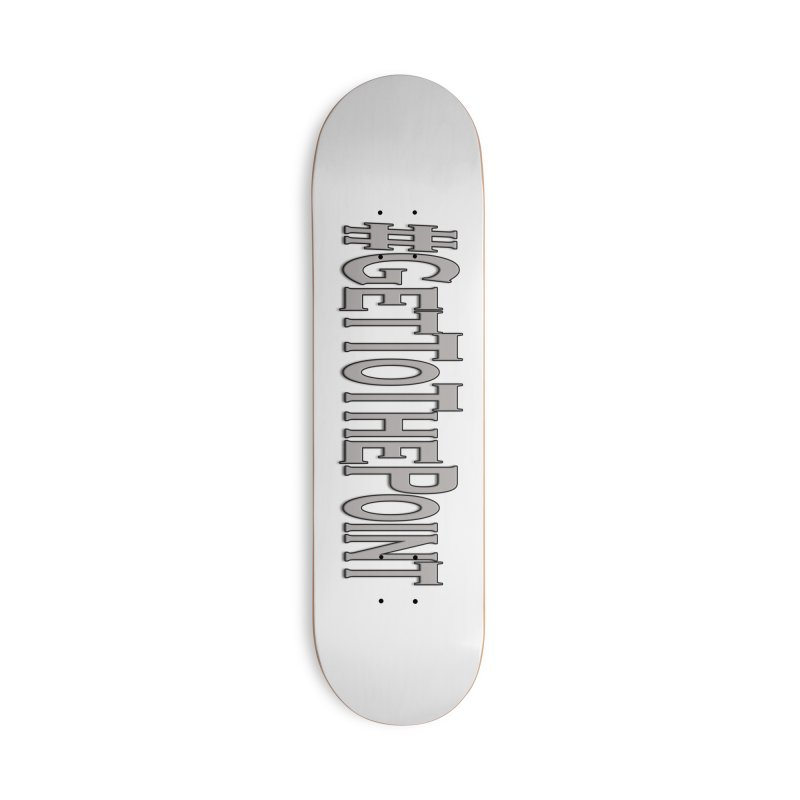 GetToThePoint Accessories Skateboard by ClaytonArtistry's Artist Shop