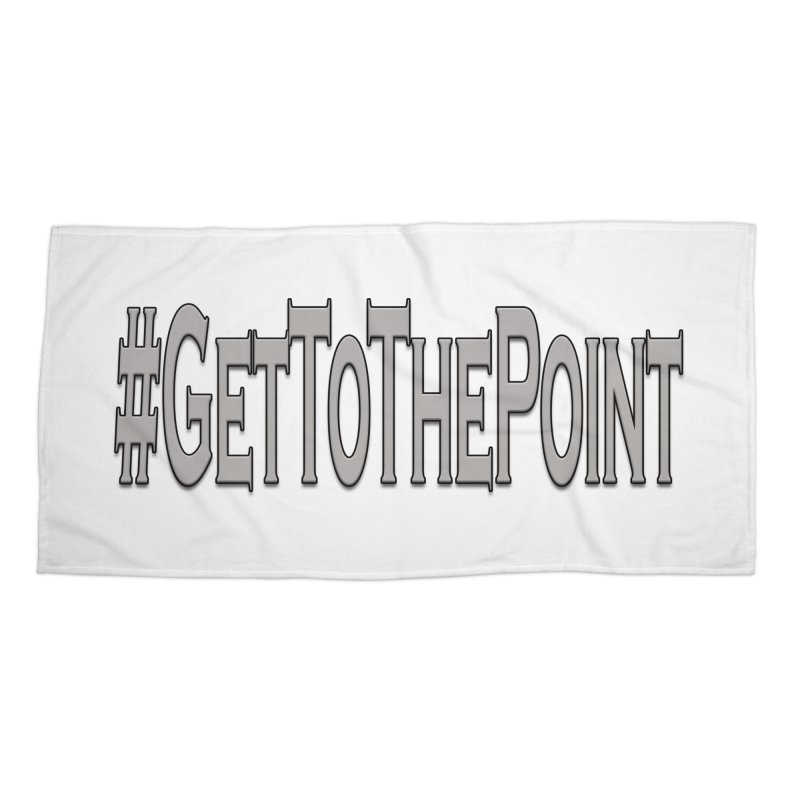 GetToThePoint Accessories Beach Towel by ClaytonArtistry's Artist Shop