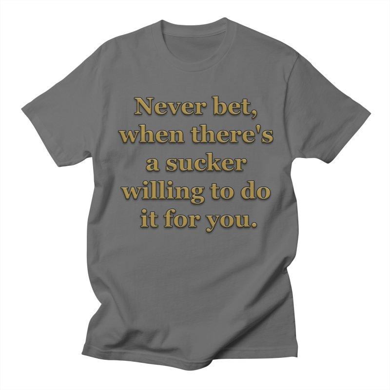 Have the Sucker Bet Men's T-Shirt by ClaytonArtistry's Artist Shop