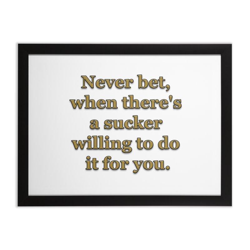 Have the Sucker Bet Home Framed Fine Art Print by ClaytonArtistry's Artist Shop