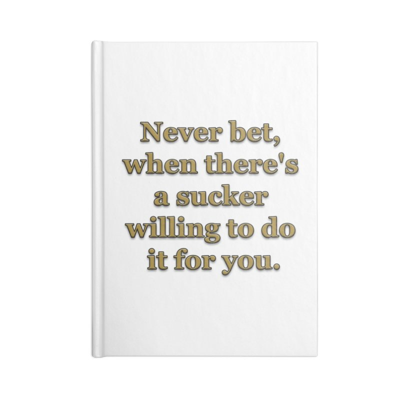 Have the Sucker Bet Accessories Notebook by ClaytonArtistry's Artist Shop