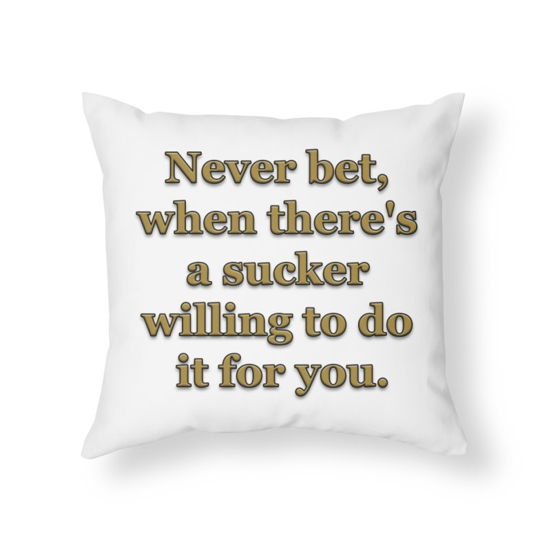 Have the Sucker Bet Home Throw Pillow by ClaytonArtistry's Artist Shop