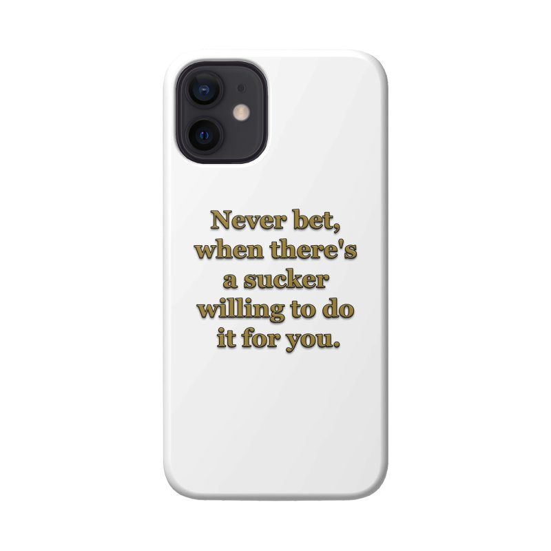 Have the Sucker Bet Accessories Phone Case by ClaytonArtistry's Artist Shop