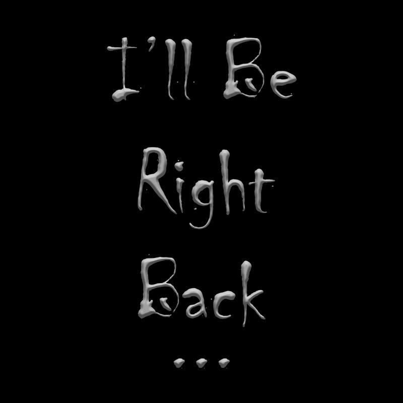 I'll Be Right Back Men's Zip-Up Hoody by ClaytonArtistry's Artist Shop