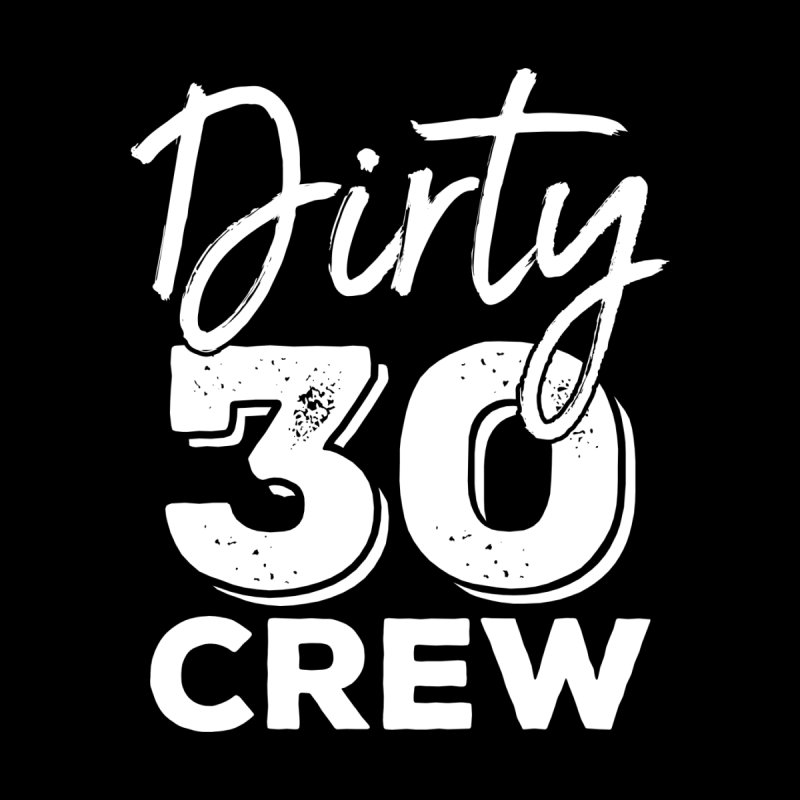 Dirty 30 Crew T Shirt 30th Birthday Squad Mens By ColeLanis Artist