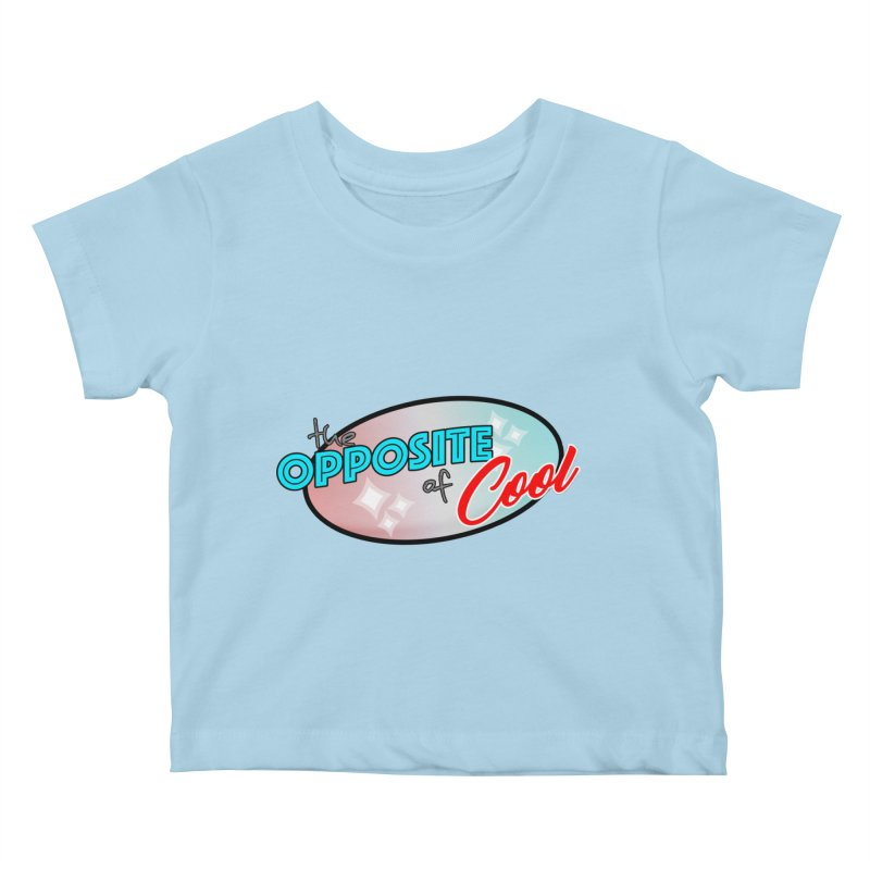 Opposite of Cool Kids Baby T-Shirt by Comedyrockgeek 's Artist Shop