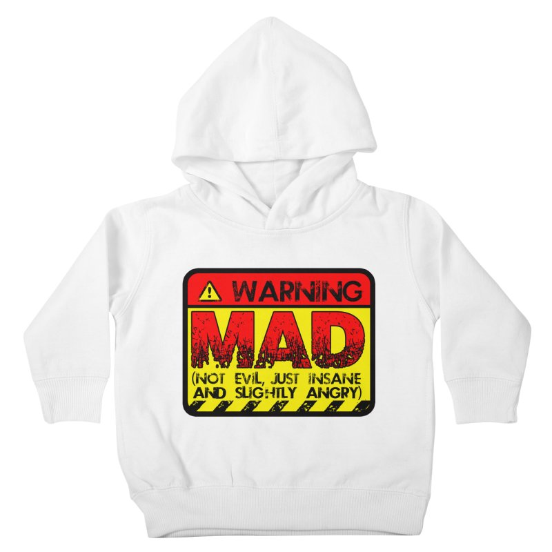 Mad Kids Toddler Pullover Hoody by Comedyrockgeek 's Artist Shop