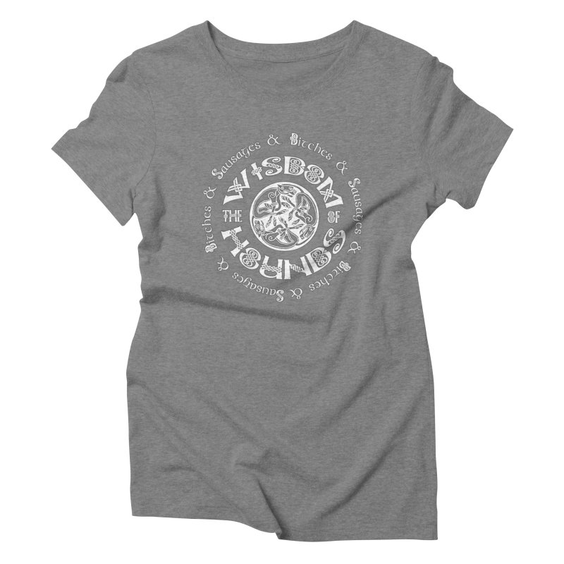 Wisdom of Hounds Women's Triblend T-Shirt by Comedyrockgeek 's Artist Shop