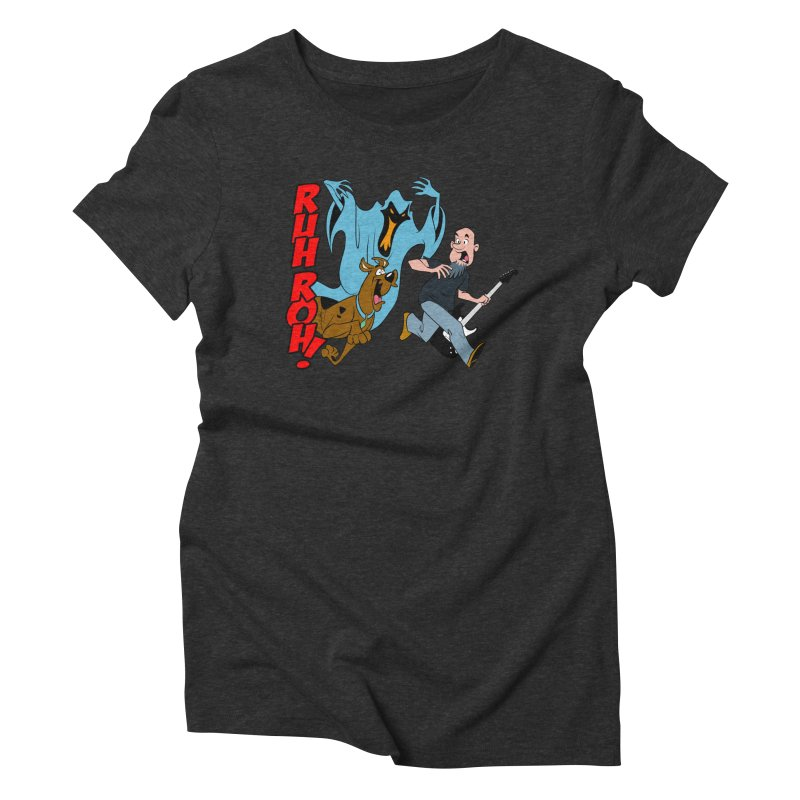 Ruh Roh! Women's Triblend T-Shirt by Comedyrockgeek 's Artist Shop