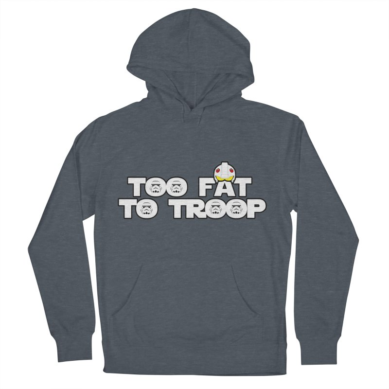 Too Fat To Troop Women's French Terry Pullover Hoody by Comedyrockgeek 's Artist Shop