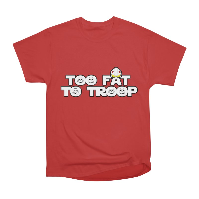 Too Fat To Troop Men's Heavyweight T-Shirt by Comedyrockgeek 's Artist Shop