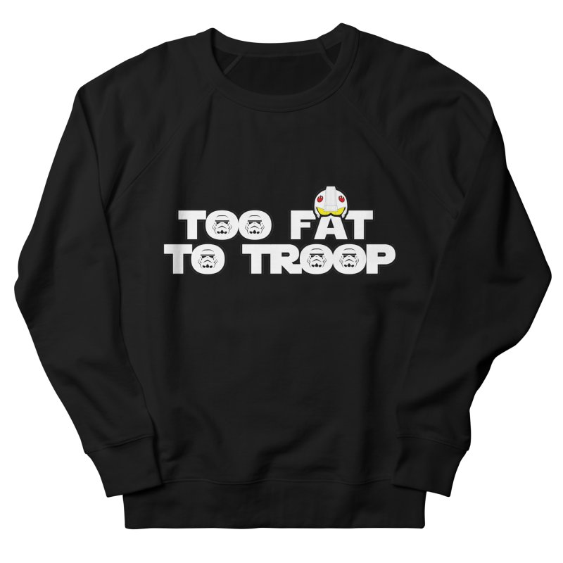 Too Fat To Troop Women's French Terry Sweatshirt by Comedyrockgeek 's Artist Shop