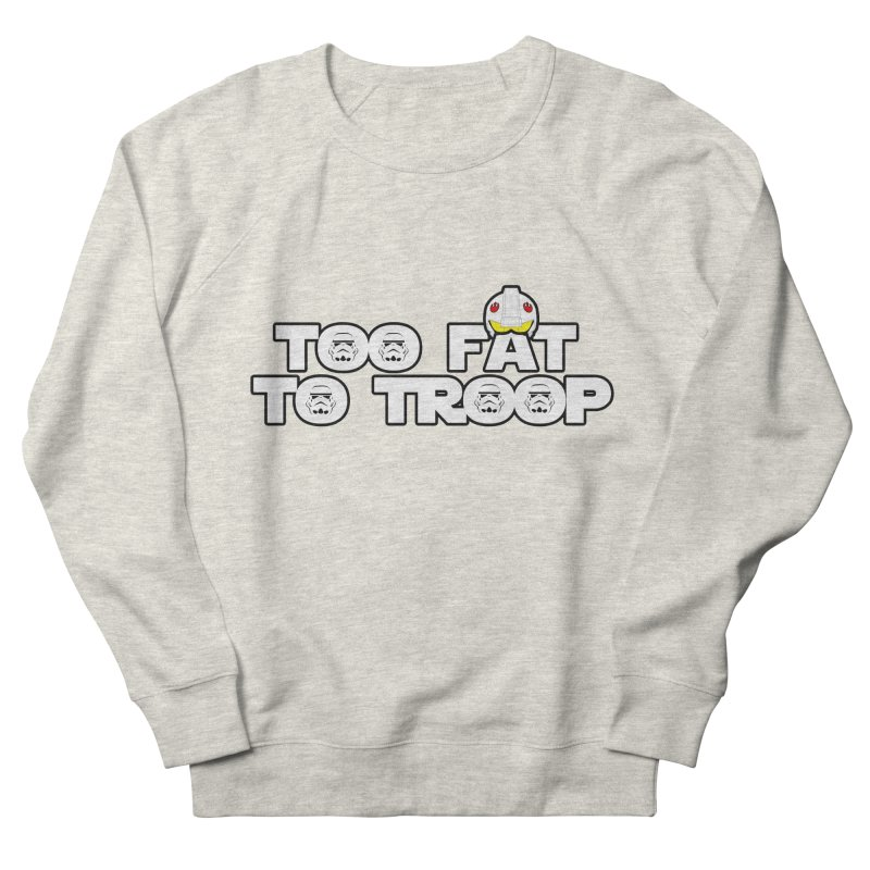 Too Fat To Troop Women's Sweatshirt by Comedyrockgeek 's Artist Shop