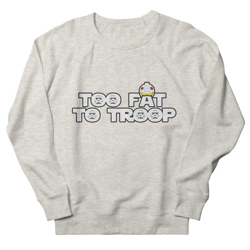 Too Fat To Troop Men's Sweatshirt by Comedyrockgeek 's Artist Shop