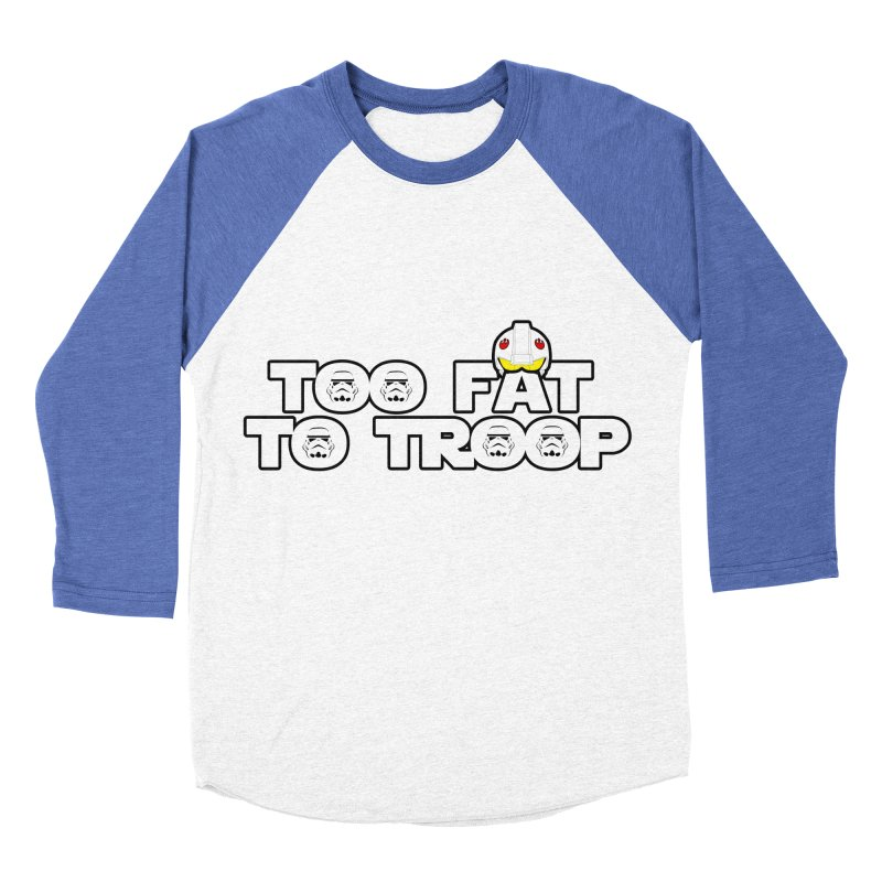 Too Fat To Troop Women's Baseball Triblend Longsleeve T-Shirt by Comedyrockgeek 's Artist Shop