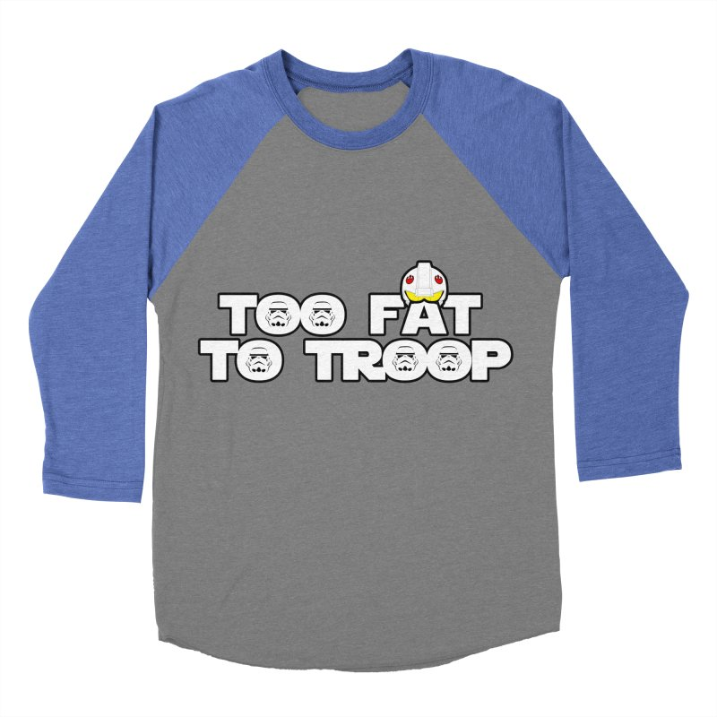Too Fat To Troop Men's Baseball Triblend Longsleeve T-Shirt by Comedyrockgeek 's Artist Shop