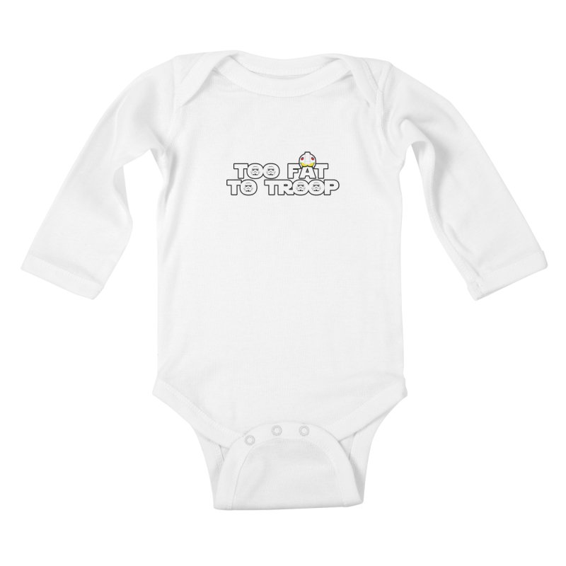 Too Fat To Troop Kids Baby Longsleeve Bodysuit by Comedyrockgeek 's Artist Shop