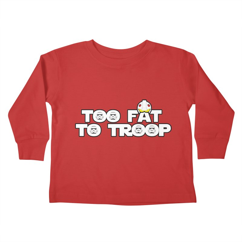 Too Fat To Troop Kids Toddler Longsleeve T-Shirt by Comedyrockgeek 's Artist Shop