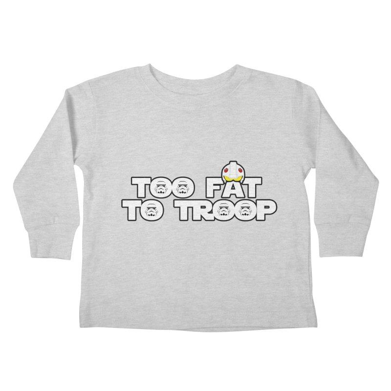 Too Fat To Troop Kids Toddler Longsleeve T-Shirt by Comedyrockgeek 's Artist Shop