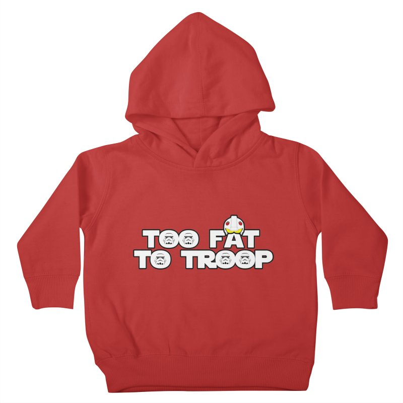 Too Fat To Troop Kids Toddler Pullover Hoody by Comedyrockgeek 's Artist Shop