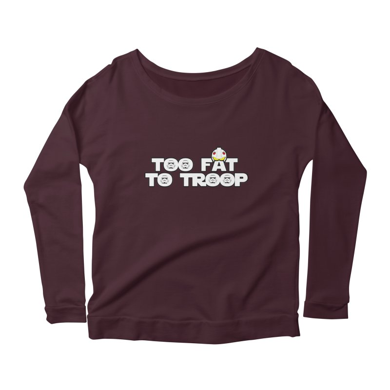 Too Fat To Troop Women's Longsleeve Scoopneck  by Comedyrockgeek 's Artist Shop