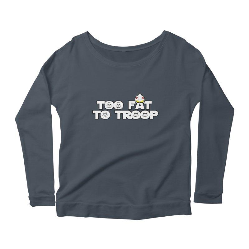 Too Fat To Troop Women's Scoop Neck Longsleeve T-Shirt by Comedyrockgeek 's Artist Shop