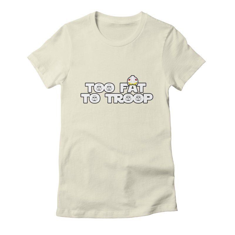 Too Fat To Troop Women's Fitted T-Shirt by Comedyrockgeek 's Artist Shop