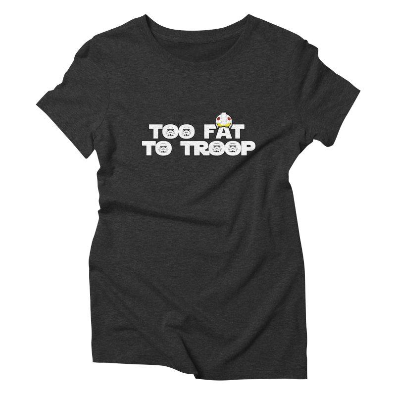 Too Fat To Troop Women's Triblend T-shirt by Comedyrockgeek 's Artist Shop