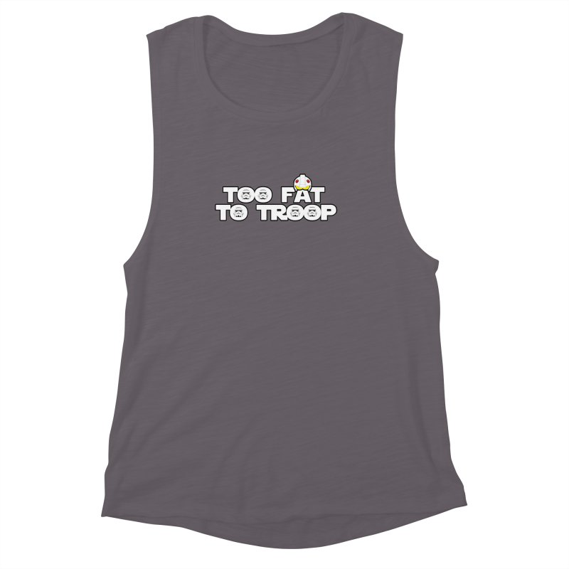 Too Fat To Troop Women's Muscle Tank by Comedyrockgeek 's Artist Shop