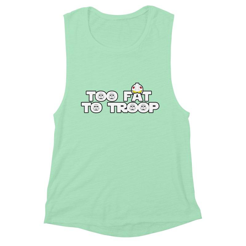 Too Fat To Troop Women's Muscle Tank by Comedyrockgeek 's Artist Shop