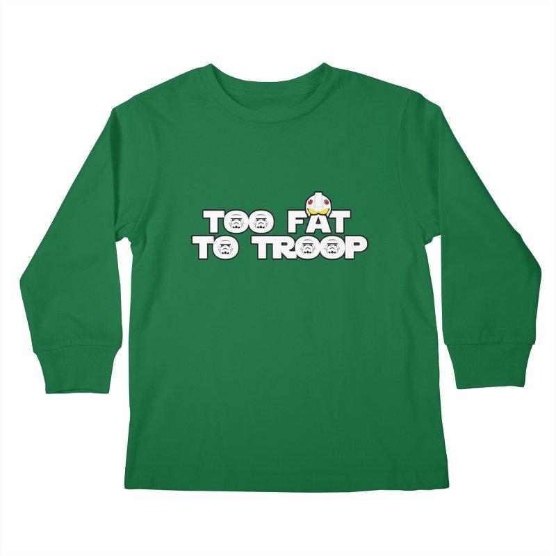 Too Fat To Troop Kids Longsleeve T-Shirt by Comedyrockgeek 's Artist Shop