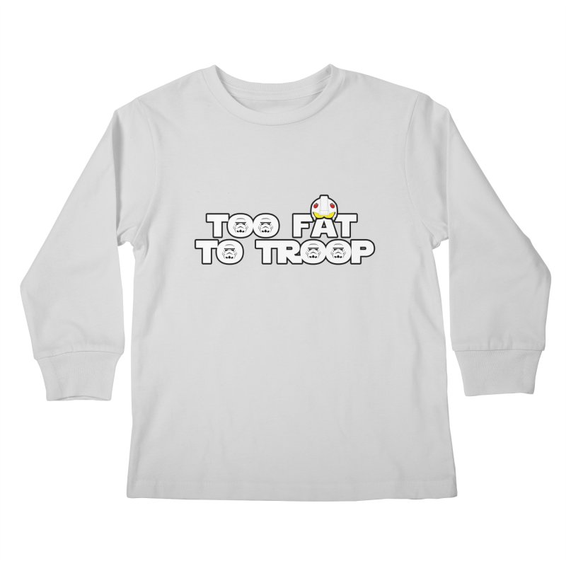 Too Fat To Troop Kids Longsleeve T-Shirt by Comedyrockgeek 's Artist Shop