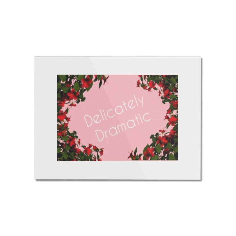 Delicately Put Home Mounted Acrylic Print by Communityholidays's Artist Shop