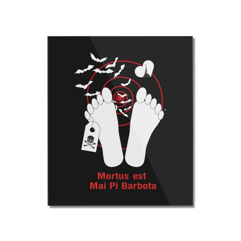 Mortus est mai pi barbota Home Mounted Acrylic Print by Lospaccio Conamole