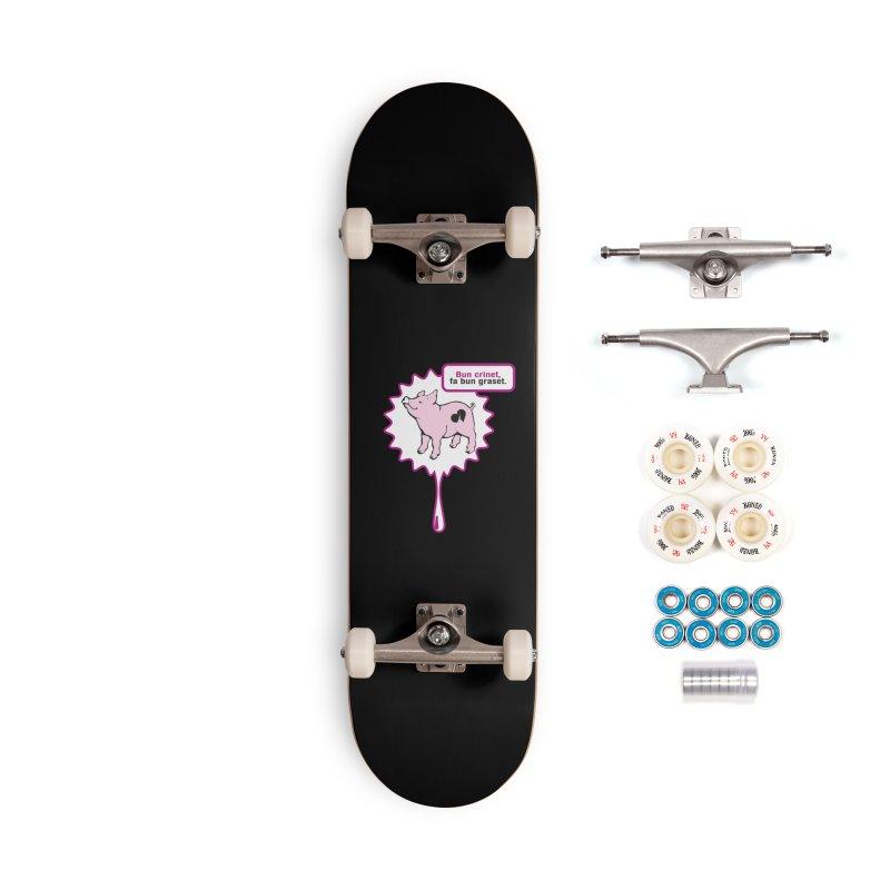 Bun crinet,fa bun graset. Accessories Complete - Premium Skateboard by Lospaccio Conamole