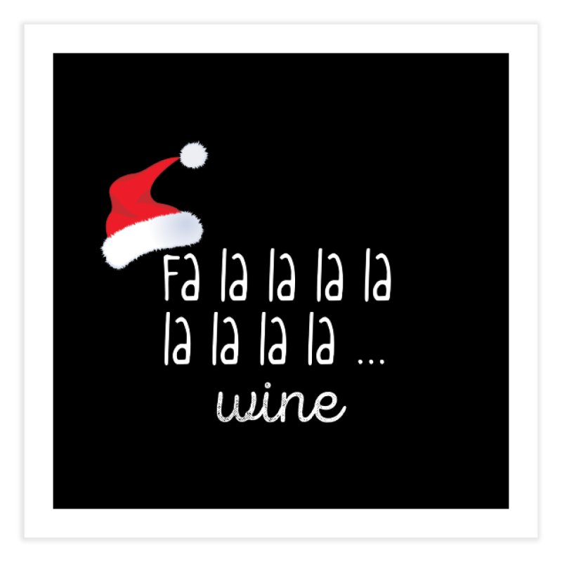 aa2c69a4f Funny Women s Wine Christmas Holiday T-shirt Alcohol Humor Home Fine Art  Print by CraftyBabyBoo