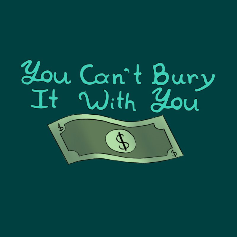 You Can't Bury It None  by Creativecowgirl220's Artist Shop