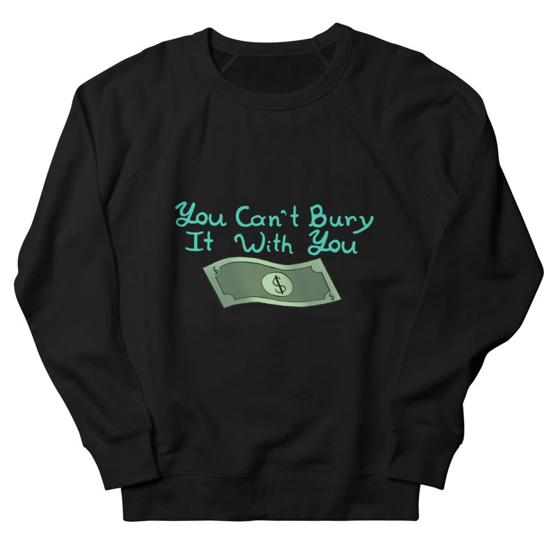 You Can't Bury It Men's Sweatshirt by Creativecowgirl220's Artist Shop
