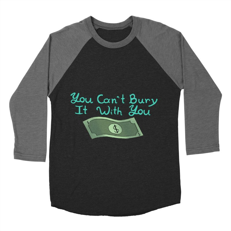 You Can't Bury It Men's Baseball Triblend T-Shirt by Creativecowgirl220's Artist Shop