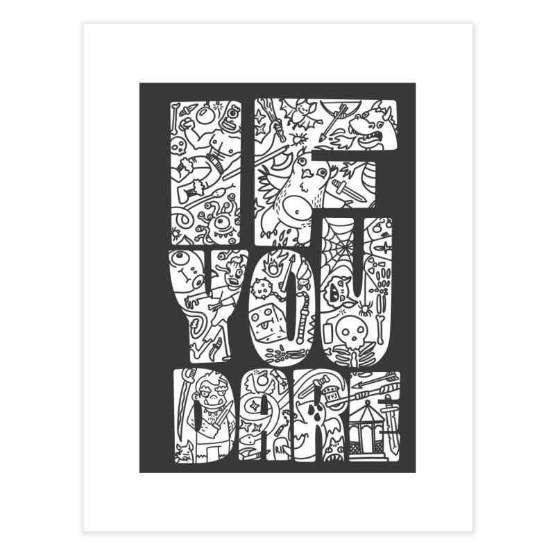 If You Dare Home Fine Art Print by Critical Shoppe