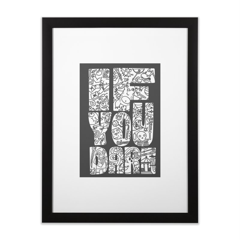 If You Dare Home Framed Fine Art Print by Critical Shoppe