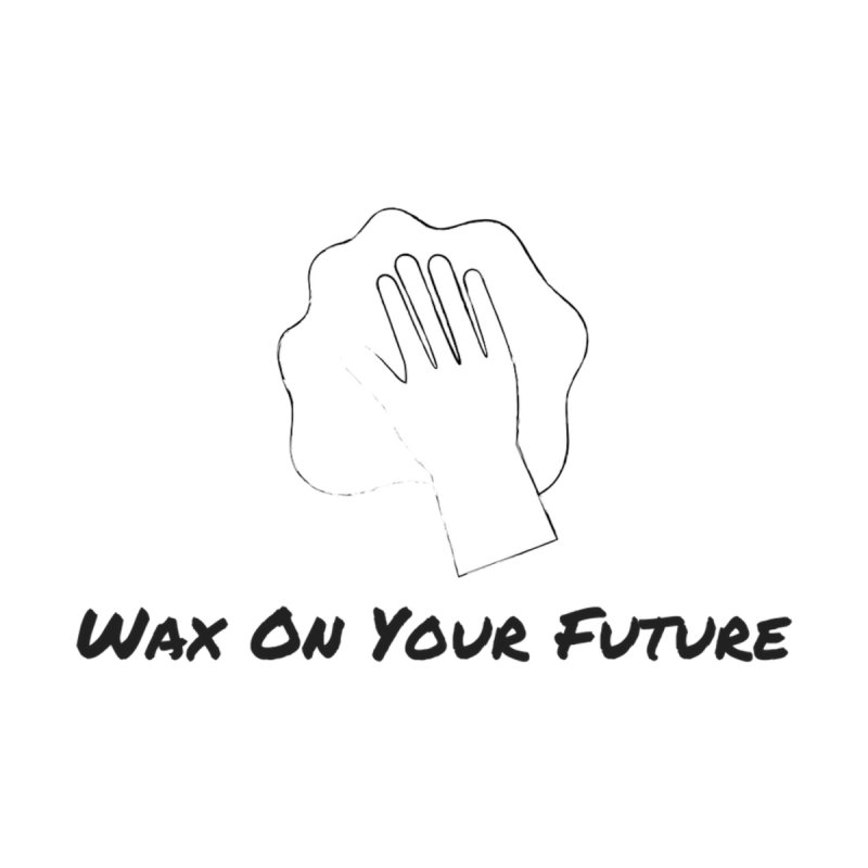 Wax On Your Future by Cuban Coffee's Artist Shop