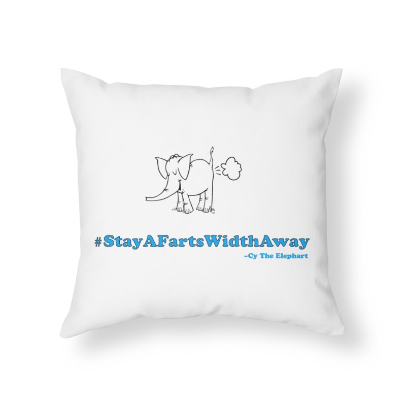 #StayAFartsWidthAway  Love Cy The ElephArt Home Throw Pillow by Cy The Elephart's phArtist Shop