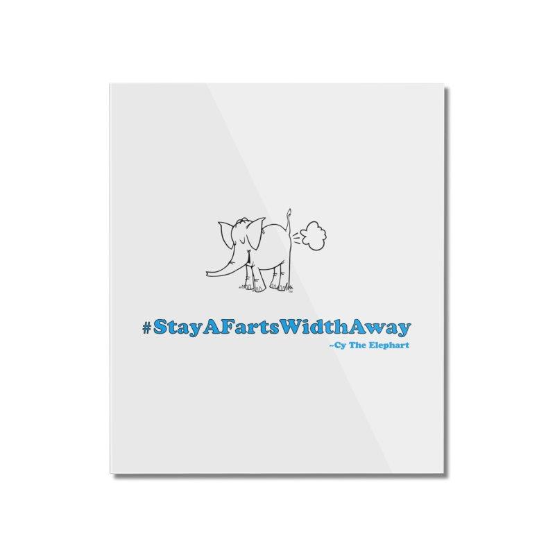 #StayAFartsWidthAway  Love Cy The ElephArt Home Mounted Acrylic Print by Cy The Elephart's phArtist Shop